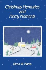 Cover of: Christmas Memories and Merry Moments | Glenn W. Martin