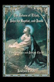 Cover of: The Return of Elijah, John the Baptist, and Jesus | Joshua Caleb
