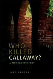Cover of: Who Killed Callaway? | John Rhodes