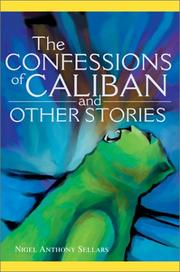 Cover of: The Confessions of Caliban and Other Stories | Nigel Anthony Sellars