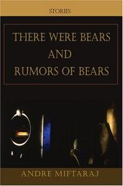 Cover of: There Were Bears and Rumors of Bears | Andre Miftaraj