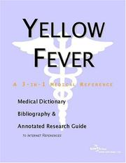 Cover of: Yellow Fever - A Medical Dictionary, Bibliography, and Annotated Research Guide to Internet References | ICON Health Publications