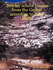 Cover of: Sunday school lessons from the Gospel according to John Mark