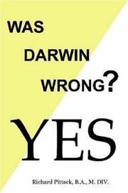 Cover of: Was Darwin Wrong? YES | B.A., M. DIV., Richard Pittack