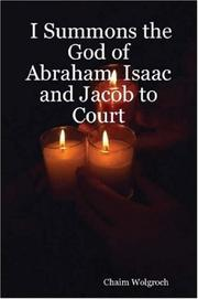 Cover of: I Summons the God of Abraham, Isaac and Jacob to Court | Chaim Wolgroch