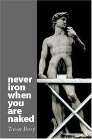 Cover of: Never Iron When You Are Naked by Trevor Perry