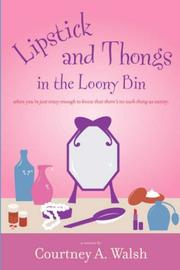 Cover of: Lipstick and Thongs in the Loony Bin | Courtney A. Walsh