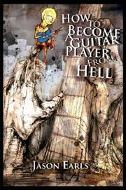 Cover of: How to Become a Guitar Player from Hell | Jason Earls