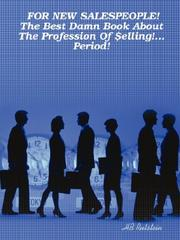 Cover of: FOR NEW SALESPEOPLE! The Best Damn Book About The Profession Of $elling!... Period! | H., B. Rutstein