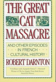 Cover of: The great cat massacre and other episodes in French cultural history | Robert Darnton