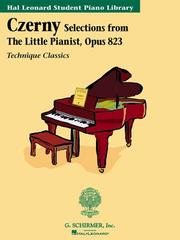 Cover of: Czerny - Selections from The Little Pianist, Opus 823: Technique Classics Series Hal Leonard Student Piano Library