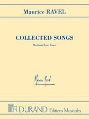 Cover of: Maurice Ravel - Collected Songs - Medium/Low Voice