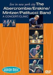 Cover of: ABERCROMBIE, ERSKINE, MINTZER PATITUCCI BAND  LIVE IN NEW YORK CITY DVD | Creator-John Abercrombie; Creator-John Patitucci; Creator-Peter Erskine; Creator-Bob Mintzer