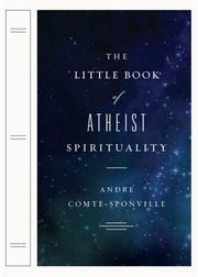 Cover of: The Little Book of Atheist Spirituality | Andre Comte-Sponville