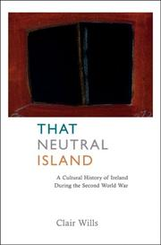 Cover of: That Neutral Island: A Cultural History of Ireland During the Second World War