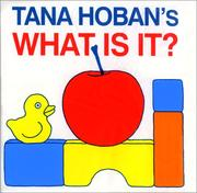Cover of: Tana Hoban's What Is It? (Bath Book)