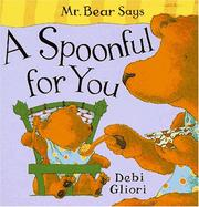 Cover of: Mr. Bear Says a Spoonful for You (Mr. Bear Says Board Books) | Debi Gliori