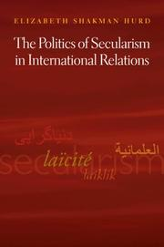 Cover of: The Politics of Secularism in International Relations (Princeton Studies in International History and Politics) | Elizabeth Shakman Hurd