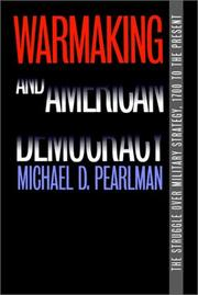 Cover of: Warmaking and American Democracy (Modern War Studies) | Michael D. Pearlman