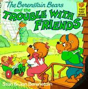 Cover of: The Berenstain bears and the trouble with friends
