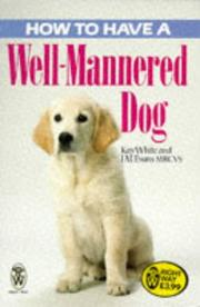 Cover of: How to Have a Well-Mannered Dog (Right Way) | Kay White