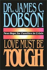 Cover of: Love Must Be Tough: new hope for families in crisis