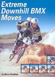 Cover of: Extreme Downhill Bmx Moves (Behind the Moves) | Mary Firestone