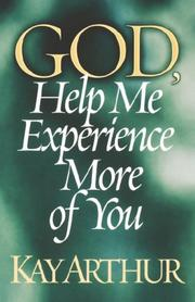 Cover of: God, Help Me Experience More of You (Arthur, Kay)