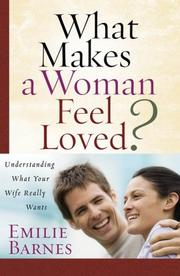 Cover of: What makes a woman feel loved: Understanding What Your Wife Really Wants