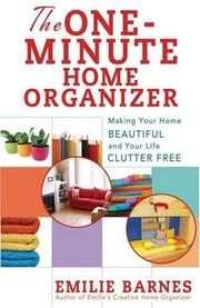 Cover of: The one-minute home organizer: Making Your Home Beautiful and Your Life Clutter Free
