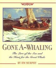 Cover of: Gone a-whaling: the lure of the sea and the hunt for the great whale