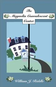 Cover of: The Magnolia Convalescent Center | William I. Riddle