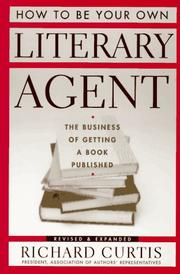 Cover of: How to be your own literary agent | Richard Curtis