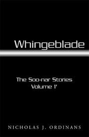 Whingeblade (The Soo-nar Stories, Volume 1) by Nicholas J. Ordinans, Rose Harmon