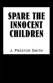 Cover of: Spare the Innocent Children | J. Preston Smith