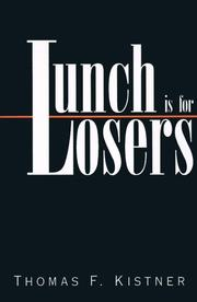 Cover of: Lunch is for Losers | Thomas F. Kistner