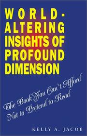 Cover of: World- Altering Insights of Profound Dimension | Kelly A. Jacob