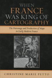 Cover of: When France was King of Cartography: The Patronage and Production of Maps in Early Modern France (Toposophia: Sustainability, Dwelling, Design)