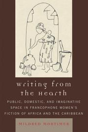 Cover of: Writing from the Hearth: Public, Domestic, and Imaginative Space in Francophone Women's Fiction of Africa and the Caribbean (After the Empire: the Francophone World and Postcolonial France)
