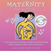 Cover of: Maternity the Musical!: Funny Songs About Cravings, Sonograms, and Everything Else an Expectant Moms Got or Gonna Get