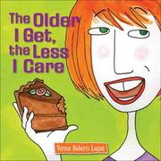 Cover of: The Older I Get, the Less I Care