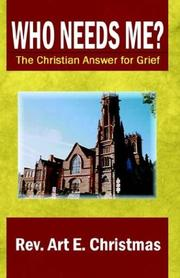 Cover of: Who Needs Me? The Christian Answer for Grief | Rev. Art E. Christmas