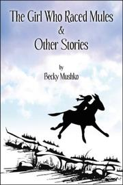Cover of: The Girl Who Raced Mules & Other Stories | Becky Mushko