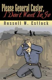Cover of: Please General Custer, I Don't Want to Go