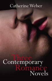 Cover of: Three Contemporary Romance Novels | Catherine Weber