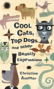 Cover of: Cool cats, top dogs, and other beastly expressions | Christine Ammer