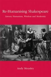 Cover of: Re-Humanising Shakespeare: Literary Humanism, Wisdom and Modernity