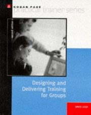 Cover of: Designing and Delivering Training for Groups (Practical Trainer Series) | David Leigh