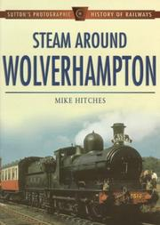 Cover of: Steam Around Wolverhampton (Sutton's Photographic History of Transport)