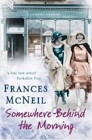 Cover of: Somewhere Behind the Morning | Frances McNeil